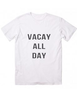 Vacay All Day Funny Quote Tshirts
