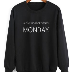 A Tiny Horror Story Monday Quotes Sweater Funny Sweatshirt