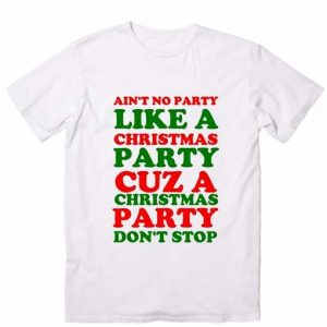 Ain't No Party Like a Christmas Party Christmas T-Shirts