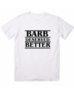 Barb Deserved Better Stranger Things Funny Quote Tshirts