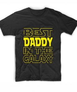Best Daddy In The Galaxy Funny Quote Tshirts