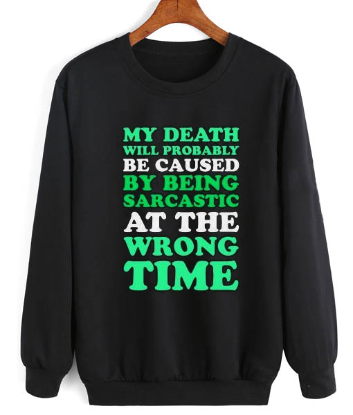 53cd9668 Death Being Sarcastic Quotes Sweater Funny Sweatshirt Cute Tees