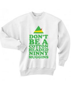 Don't Be A Cotton Headed Ninny Muggins Ugly Christmas Sweater