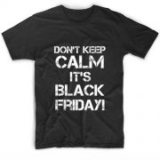Don't Keep Calm It's Black Friday Funny Quote Tshirts