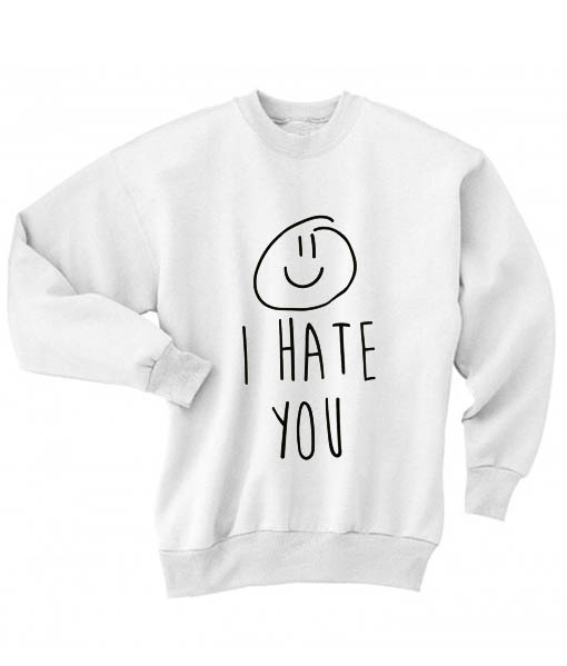Cute Sweater Quotes: I Hate You Quotes Sweater Funny Sweatshirt Cute Tees