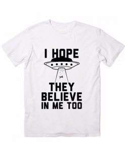 I Hope They Believe In Me Too Geek Gifts Geek T-Shirts