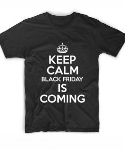Keep Calm Black Friday Is Coming Funny Quote Tshirts