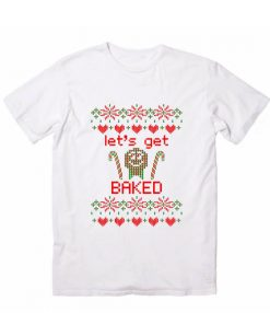 Let's Get Baked Christmas T-Shirts
