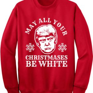 May All Your Christmases Be White Ugly Christmas Sweater