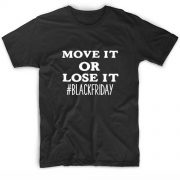 Move It Or Lose It Black Friday Funny Quote Tshirts