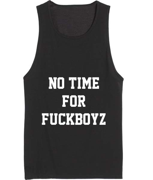 No Time For Fuckboyz Funny Quote Tank top