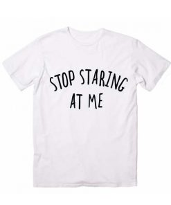 Stop Staring At Me Funny Quote Tshirts