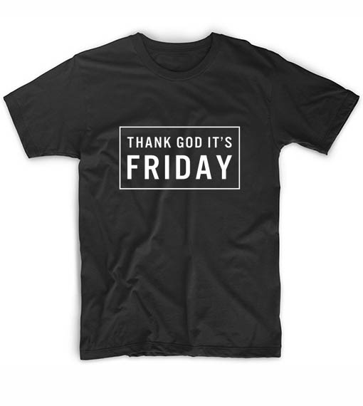Thank God It Is Friday TGIF Black Friday Funny Quote Tshirts
