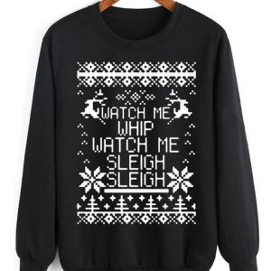 Watch Me Whip Watch Me Sleigh Ugly Christmas Sweater