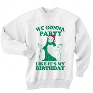 We Gonna Party Jesus Ugly Christmas Sweater