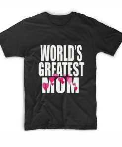 World's Greatest Mom Funny Quote Tshirts