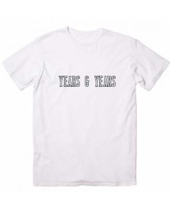 Years And Years Funny Quote Tshirts