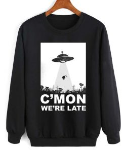C'mon We're Late Alien Abduction Sweatshirt Quotes Sweater