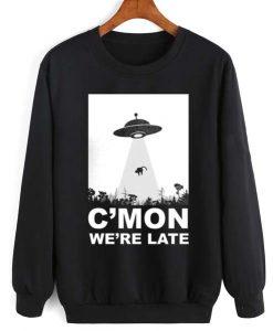 C'mon We're Late Alien Abduction Sweatshirt Quotes Sweater