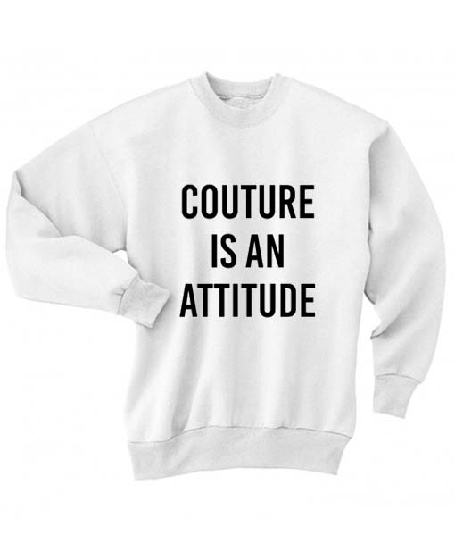 Sweatshirts With Quotes | Couture Is An Attitude Sweatshirt Quotes Sweater Winter