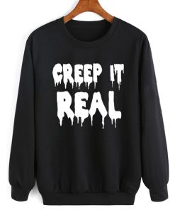 Creep It Real Sweatshirt Quotes Sweater