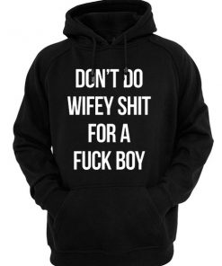 Don't Do Wifey Shit For A Fuck Boy Christmas Hoodie Shirts