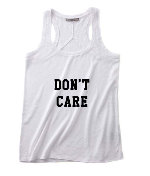 Don't Care Funny Quote Tank top