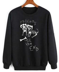 Friends Til The End Sweatshirt Quotes Sweater