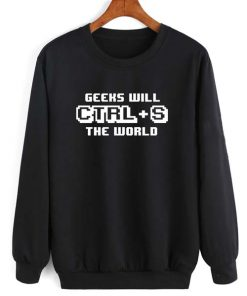 Geeks Will Save (CTRL-S) The World Long Sleeve T-Shirt Nerd Sweater