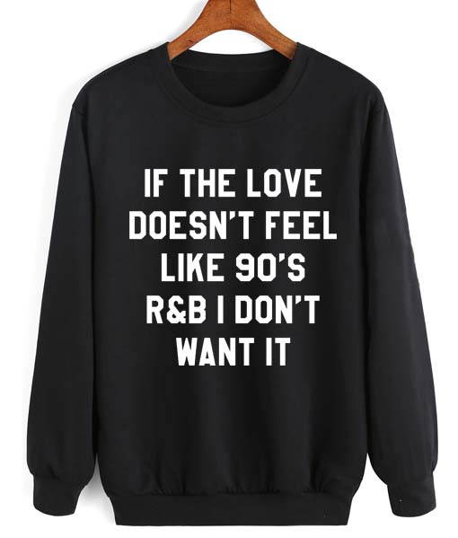 90s Christmas Sweaters.If The Love Doesn T Feel Like 90 S R B I Don T Want It Quotes Sweater