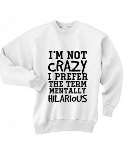 I'm Not Crazy Mentally Hilarious Ugly Christmas Sweater
