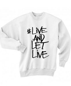 Live And Let Live Sweatshirt Quotes Sweater
