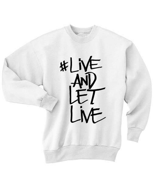 Live And Let Live Sweatshirt Quotes Sweater For Winter