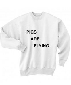 Pigs Are Flying Sweatshirt Quotes Sweater