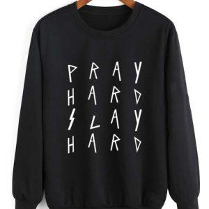 Pray Hard Slay Hard Sweatshirt Quotes Sweater