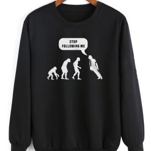 Stop Following Me Sweatshirt Quotes Sweater
