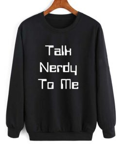 Talk Nerdy To Me Long Sleeve T-Shirt Nerd Sweater