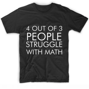4 Out Of 3 People Struggle With Math T Shirt Custom Tees