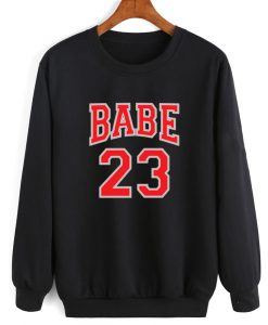 Babe 23 Women Sweatshirt Quotes Sweater