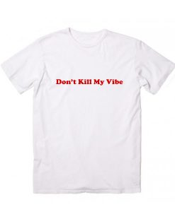 Don't Kill My Vibe Men's And Women's sale & outlet t-shirts