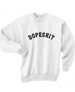 Dopeshit Men and Women Sweatshirt Quotes Sweater
