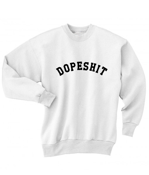 4ee0cf357644eb Dopeshit Men and Women Sweatshirt Quotes Sweater
