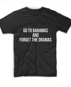 Go To Bahamas And Forget The Dramas T Shirt Custom Tees
