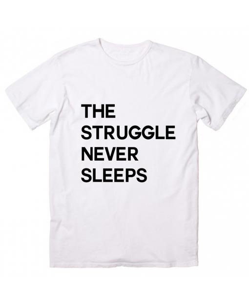 exceptional range of colors beautiful and charming search for newest The Struggle Never Sleeps T Shirt Custom Tees