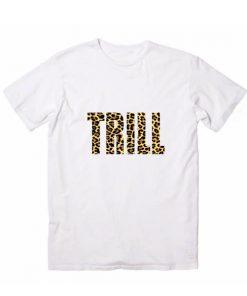 Trill Leopard Logo Men And Women Fashion T Shirt Custom Tees