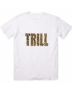 Trill Leopard Logo Men And Women Fashion T Shirt Custom Tees