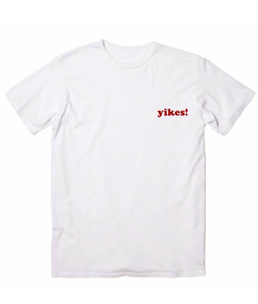 Yikes T-Shirt Men And Women Fashion T Shirt Custom Tees