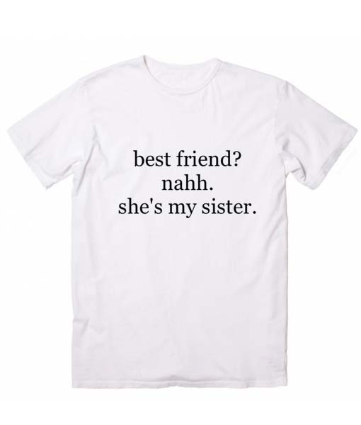 1569a956e Best Friends Nah She's My Sister Friendship Goals T-Shirt
