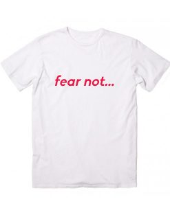 Fear Not T-Shirt