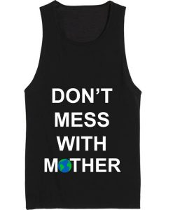Don't Mess With Mother Nature Summer Funny Quote Tank top